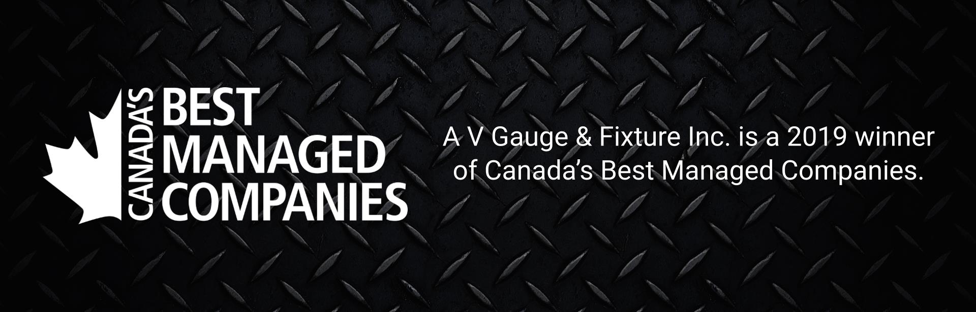 A V Gauge & Fixture Inc. is a 2019 winner of Canada's Best Managed Companies.